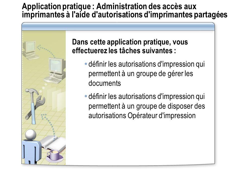 Application pratique : Administration des accès aux imprimantes à l'aide d'autorisations d'imprimantes partagées Dans cette application pratique, vous