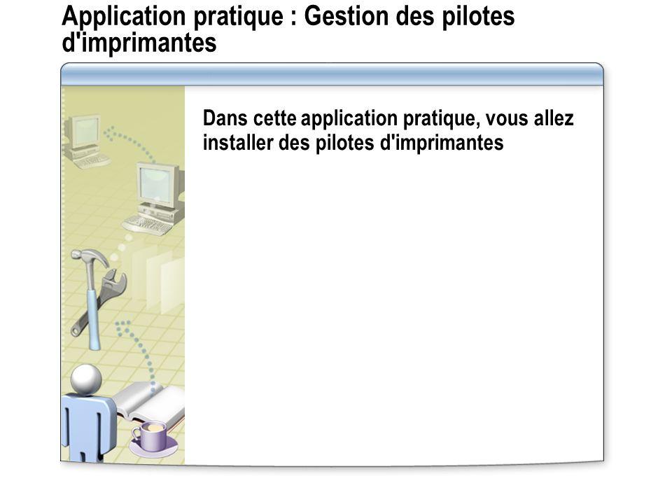Application pratique : Gestion des pilotes d'imprimantes Dans cette application pratique, vous allez installer des pilotes d'imprimantes