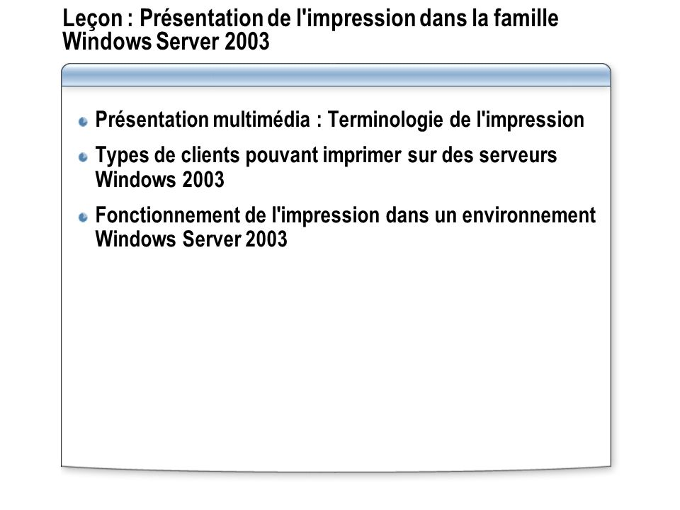 Leçon : Présentation de l'impression dans la famille Windows Server 2003 Présentation multimédia : Terminologie de l'impression Types de clients pouva