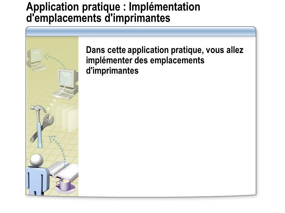 Application pratique : Implémentation d'emplacements d'imprimantes Dans cette application pratique, vous allez implémenter des emplacements d'impriman