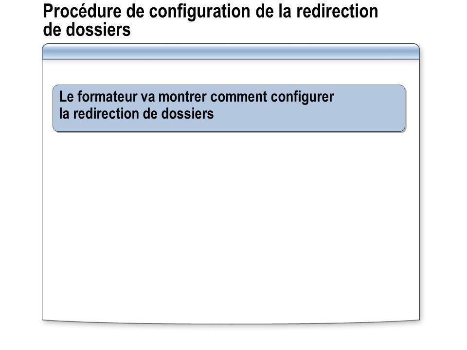 Procédure de configuration de la redirection de dossiers Le formateur va montrer comment configurer la redirection de dossiers