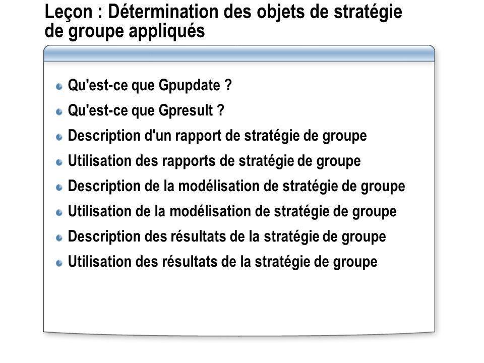 Leçon : Détermination des objets de stratégie de groupe appliqués Qu'est-ce que Gpupdate ? Qu'est-ce que Gpresult ? Description d'un rapport de straté