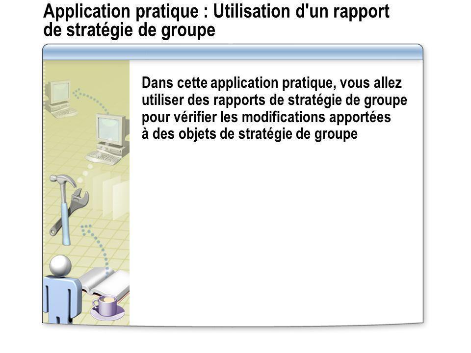 Application pratique : Utilisation d'un rapport de stratégie de groupe Dans cette application pratique, vous allez utiliser des rapports de stratégie