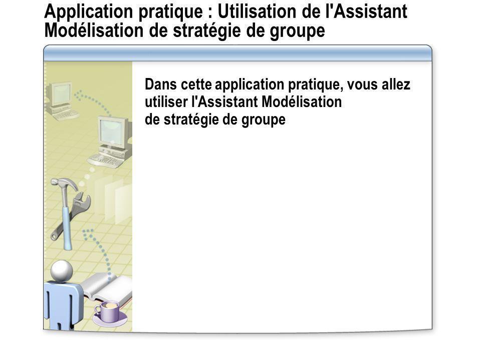 Application pratique : Utilisation de l'Assistant Modélisation de stratégie de groupe Dans cette application pratique, vous allez utiliser l'Assistant