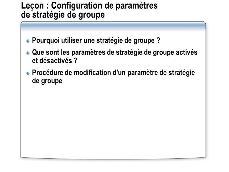 Leçon : Configuration de paramètres de stratégie de groupe Pourquoi utiliser une stratégie de groupe ? Que sont les paramètres de stratégie de groupe
