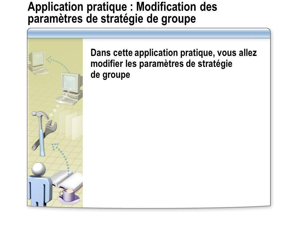 Application pratique : Modification des paramètres de stratégie de groupe Dans cette application pratique, vous allez modifier les paramètres de strat