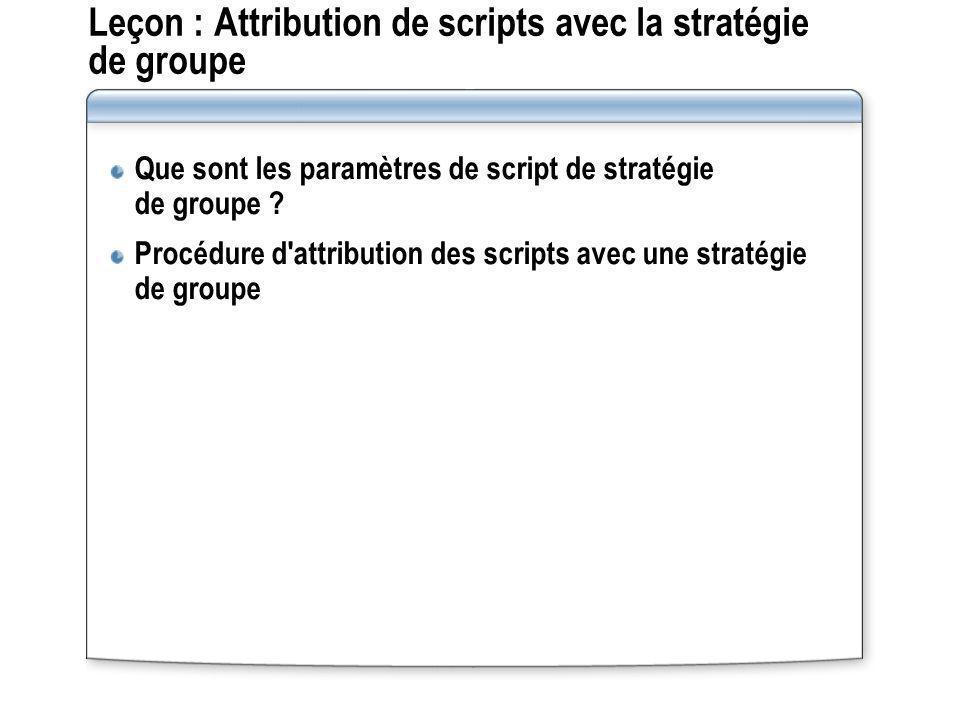 Leçon : Attribution de scripts avec la stratégie de groupe Que sont les paramètres de script de stratégie de groupe ? Procédure d'attribution des scri
