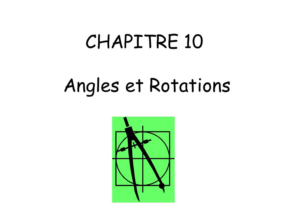 CHAPITRE 10 Angles et Rotations