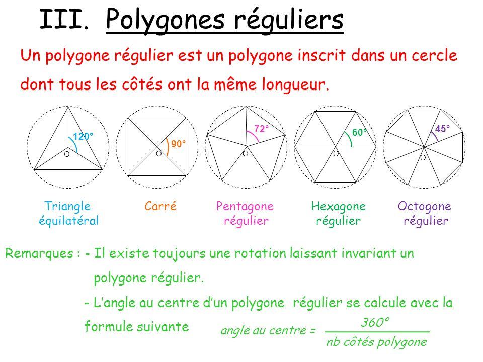 III. Polygones réguliers Un polygone régulier est un polygone inscrit dans un cercle dont tous les côtés ont la même longueur. O 120° O 90° O 72° O 45