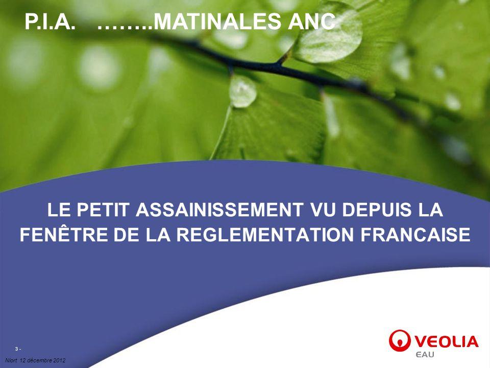 Niort 12 décembre 2012 3 - LE PETIT ASSAINISSEMENT VU DEPUIS LA FENÊTRE DE LA REGLEMENTATION FRANCAISE P.I.A. ……..MATINALES ANC