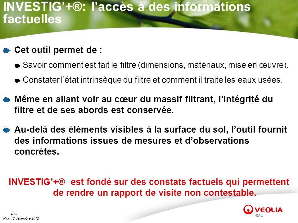 Niort 12 décembre 2012 49 - INVESTIG+®: laccès à des informations factuelles Cet outil permet de : Savoir comment est fait le filtre (dimensions, maté