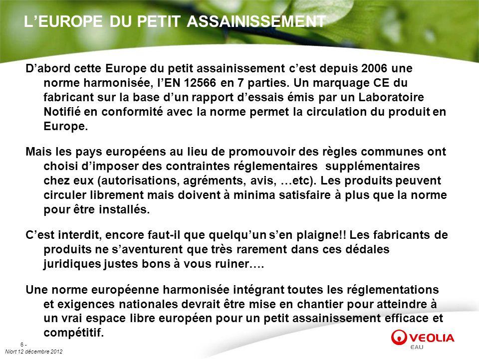 Niort 12 décembre 2012 6 - LEUROPE DU PETIT ASSAINISSEMENT Dabord cette Europe du petit assainissement cest depuis 2006 une norme harmonisée, lEN 1256