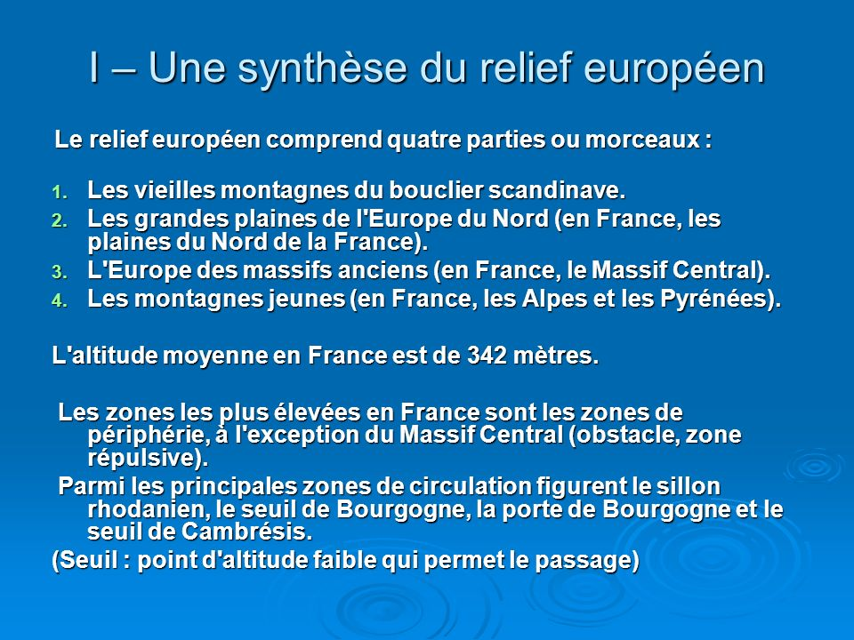 I – Une synthèse du relief européen Le relief européen comprend quatre parties ou morceaux : Le relief européen comprend quatre parties ou morceaux :