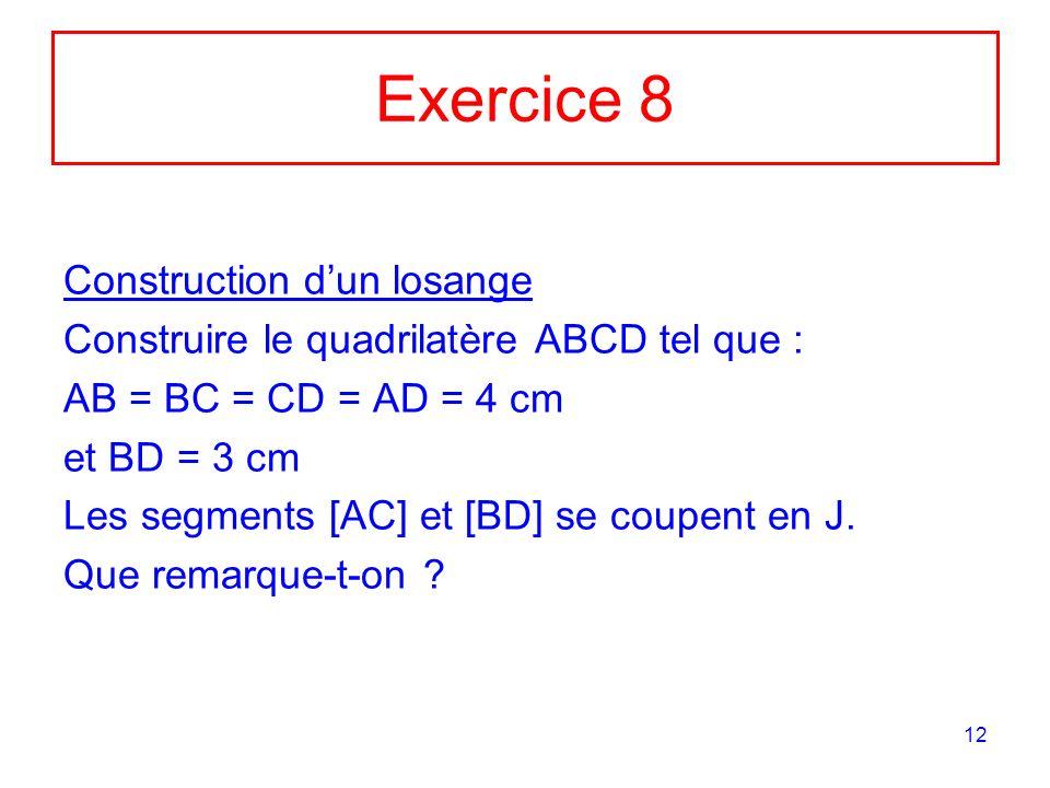 12 Exercice 8 Construction dun losange Construire le quadrilatère ABCD tel que : AB = BC = CD = AD = 4 cm et BD = 3 cm Les segments [AC] et [BD] se coupent en J.