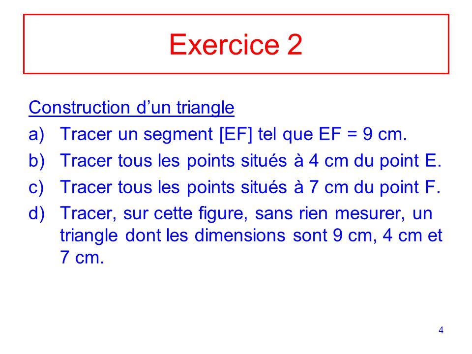 4 Exercice 2 Construction dun triangle a)Tracer un segment [EF] tel que EF = 9 cm.