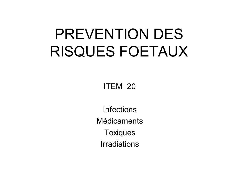 PREVENTION DES RISQUES FOETAUX ITEM 20 Infections Médicaments Toxiques Irradiations