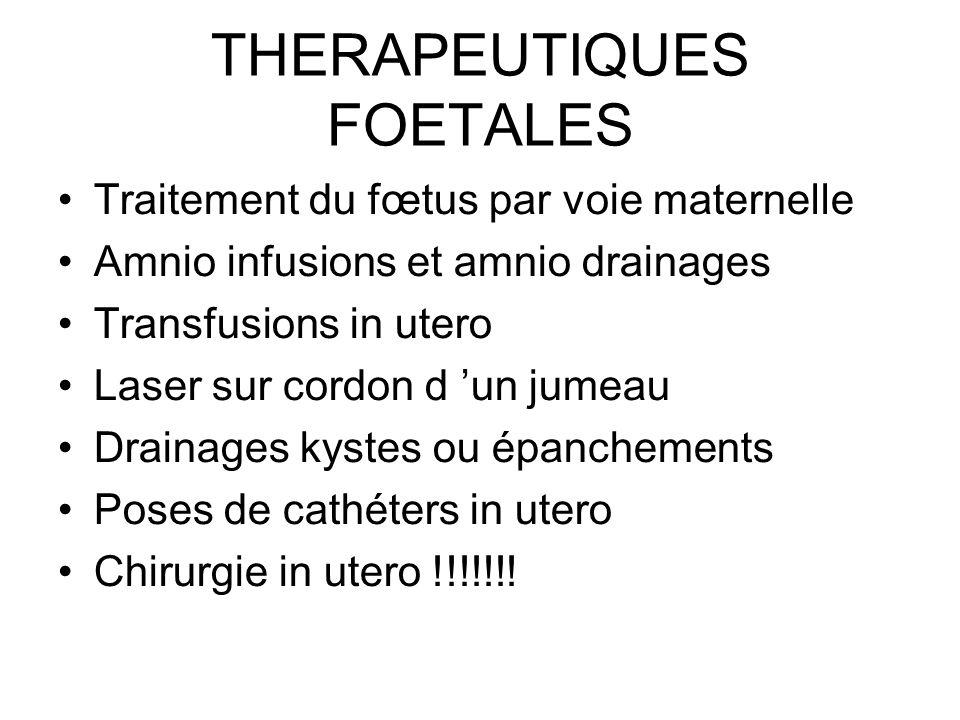 THERAPEUTIQUES FOETALES Traitement du fœtus par voie maternelle Amnio infusions et amnio drainages Transfusions in utero Laser sur cordon d un jumeau