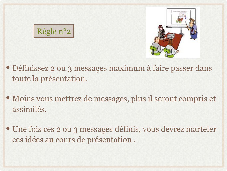 Définissez 2 ou 3 messages maximum à faire passer dans toute la présentation.