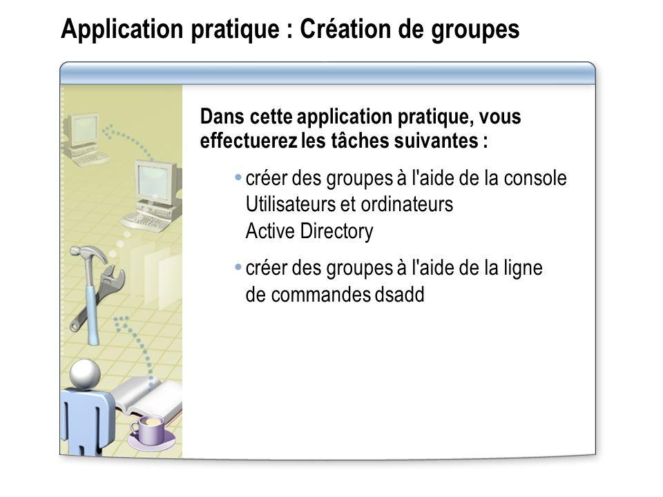 Application pratique : Création de groupes Dans cette application pratique, vous effectuerez les tâches suivantes : créer des groupes à l'aide de la c