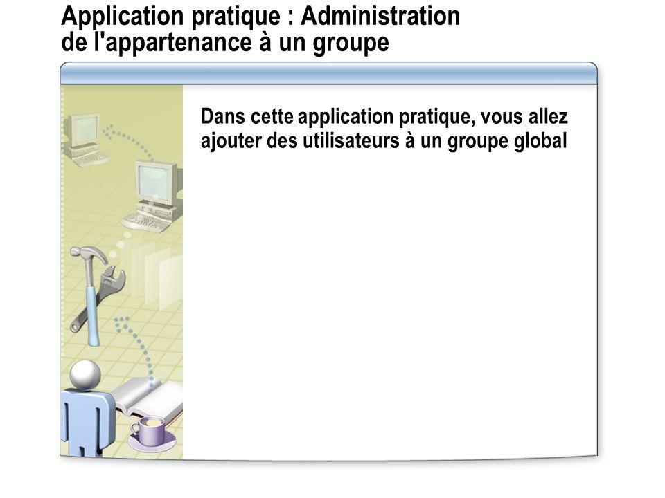 Application pratique : Administration de l'appartenance à un groupe Dans cette application pratique, vous allez ajouter des utilisateurs à un groupe g