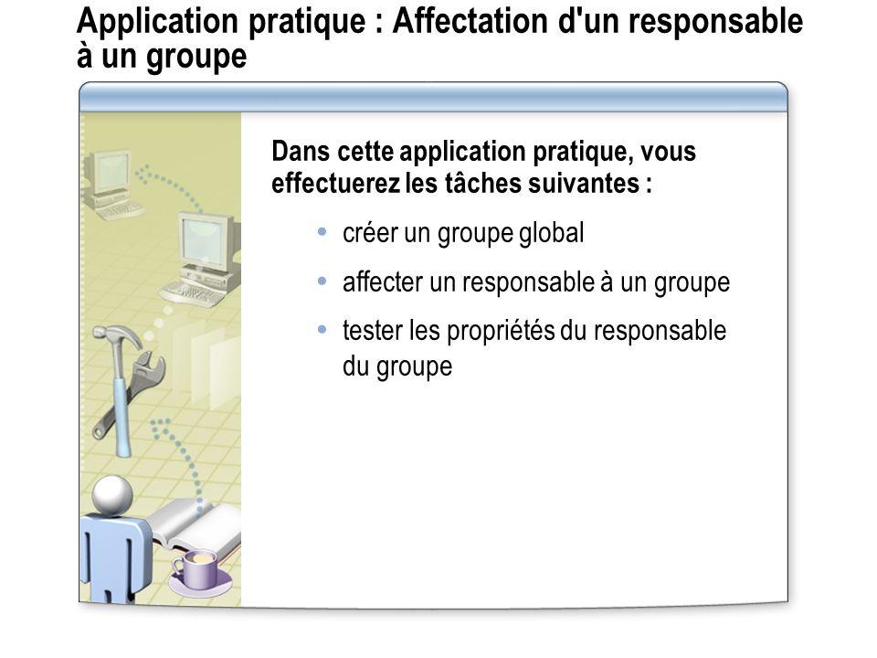 Application pratique : Affectation d'un responsable à un groupe Dans cette application pratique, vous effectuerez les tâches suivantes : créer un grou