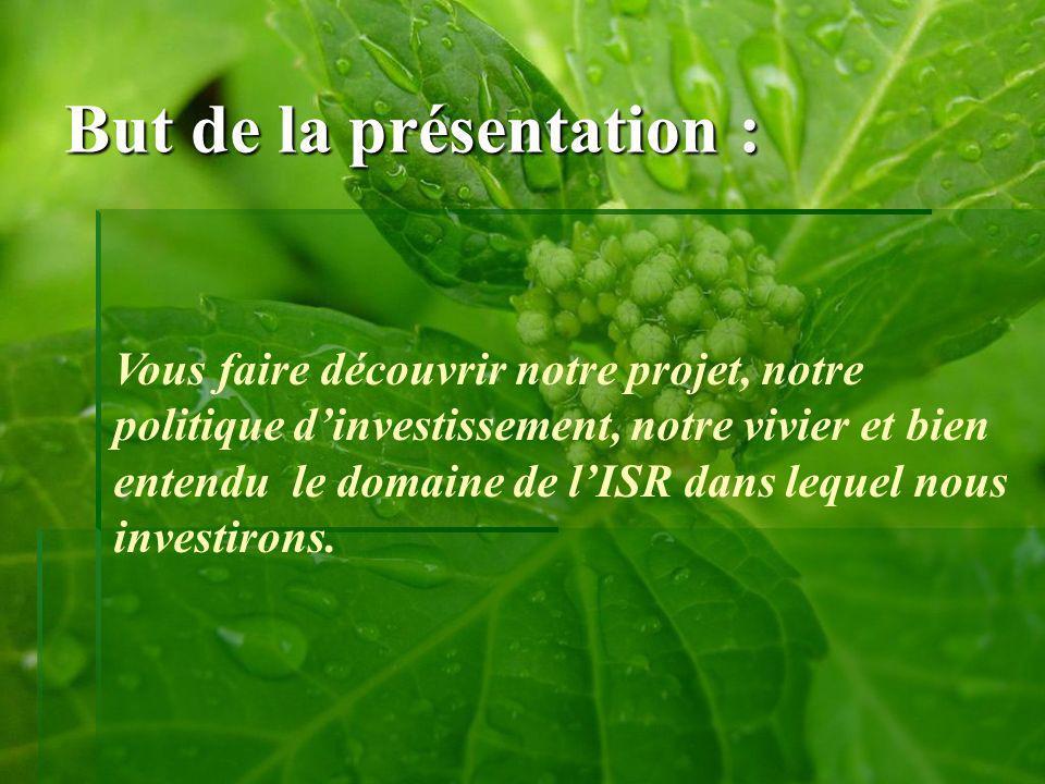 Organisation de la Présentation I.Les Valeurs ISR II.Notre choix A.Quest ce que linvestissement Socialement Responsable.