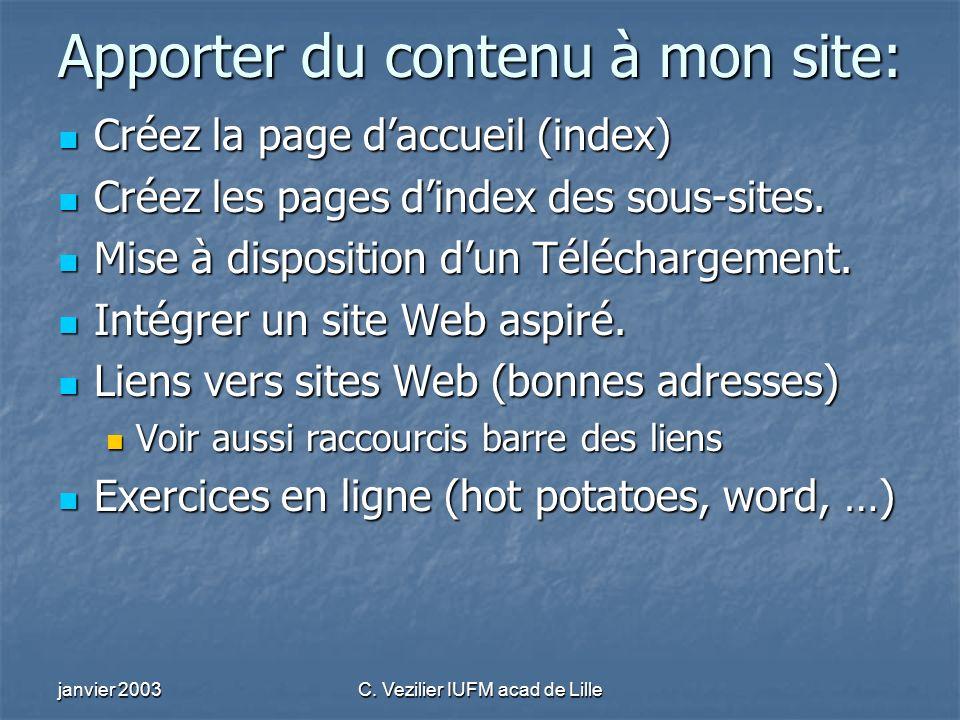 janvier 2003C. Vezilier IUFM acad de Lille Apporter du contenu à mon site: Créez la page daccueil (index) Créez la page daccueil (index) Créez les pag