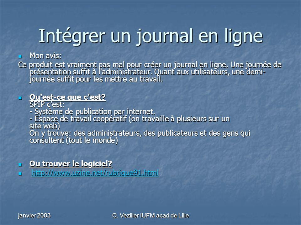 janvier 2003C. Vezilier IUFM acad de Lille Intégrer un journal en ligne Mon avis: Mon avis: Ce produit est vraiment pas mal pour créer un journal en l
