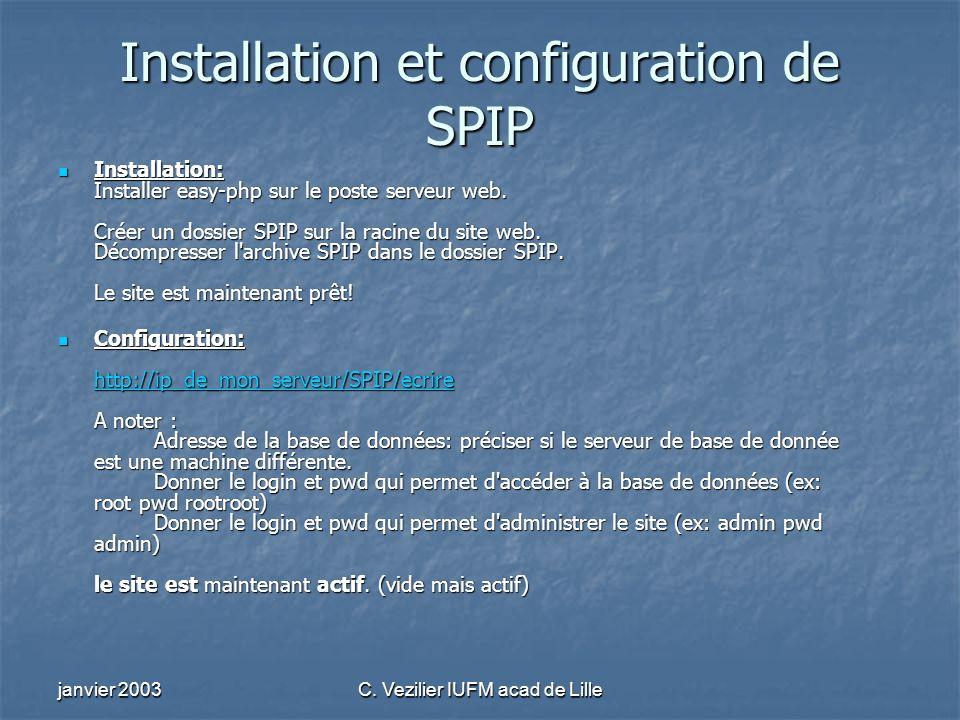 janvier 2003C. Vezilier IUFM acad de Lille Installation et configuration de SPIP Installation: Installer easy-php sur le poste serveur web. Créer un d