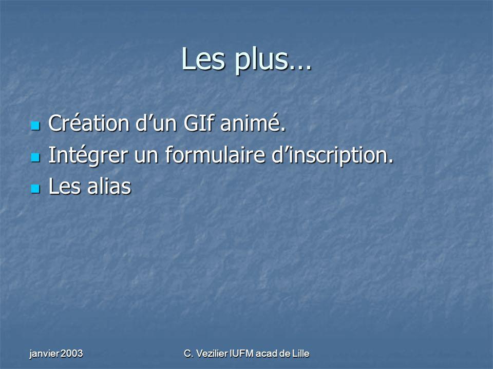 janvier 2003C. Vezilier IUFM acad de Lille Les plus… Création dun GIf animé. Création dun GIf animé. Intégrer un formulaire dinscription. Intégrer un
