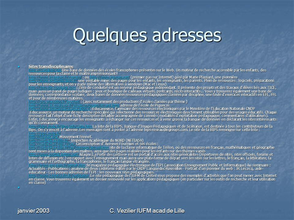 janvier 2003C. Vezilier IUFM acad de Lille Quelques adresses Sites transdisciplinaires http://cartables.net Une base de données des écoles francophone