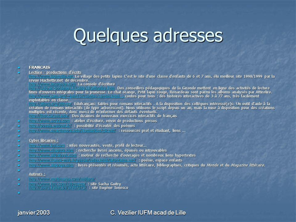 janvier 2003C. Vezilier IUFM acad de Lille Quelques adresses FRANCAIS FRANCAIS Lecture - productions d'écrits http://www.lapinville.net Le village des