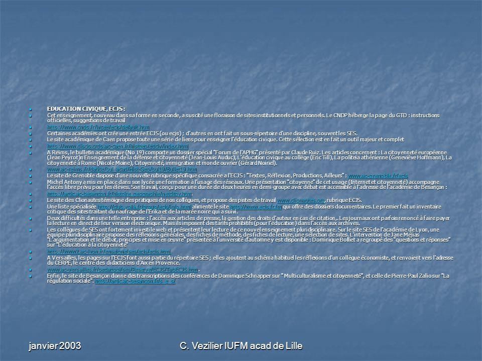 janvier 2003C. Vezilier IUFM acad de Lille EDUCATION CIVIQUE, ECJS : EDUCATION CIVIQUE, ECJS : Cet enseignement, nouveau dans sa forme en seconde, a s