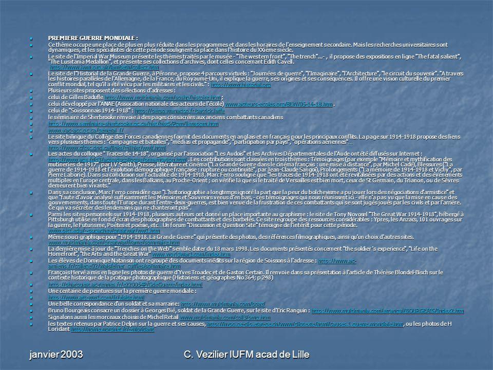 janvier 2003C. Vezilier IUFM acad de Lille PREMIERE GUERRE MONDIALE : PREMIERE GUERRE MONDIALE : Ce thème occupe une place de plus en plus réduite dan