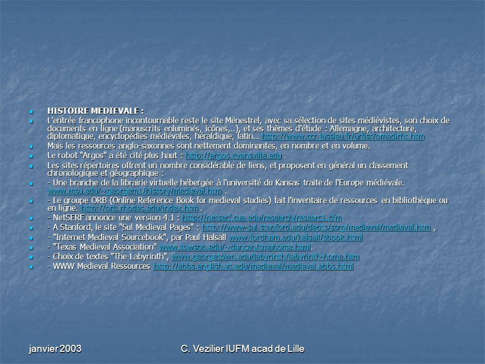 janvier 2003C. Vezilier IUFM acad de Lille HISTOIRE MEDIEVALE : HISTOIRE MEDIEVALE : L'entrée francophone incontournable reste le site Ménestrel, avec