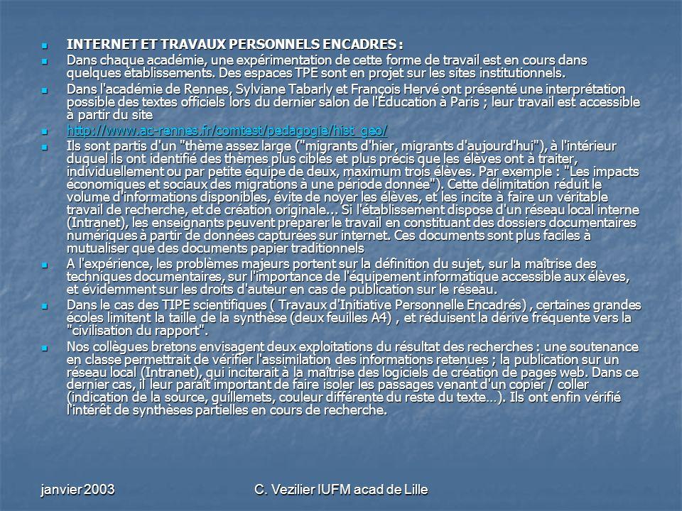 janvier 2003C. Vezilier IUFM acad de Lille INTERNET ET TRAVAUX PERSONNELS ENCADRES : INTERNET ET TRAVAUX PERSONNELS ENCADRES : Dans chaque académie, u
