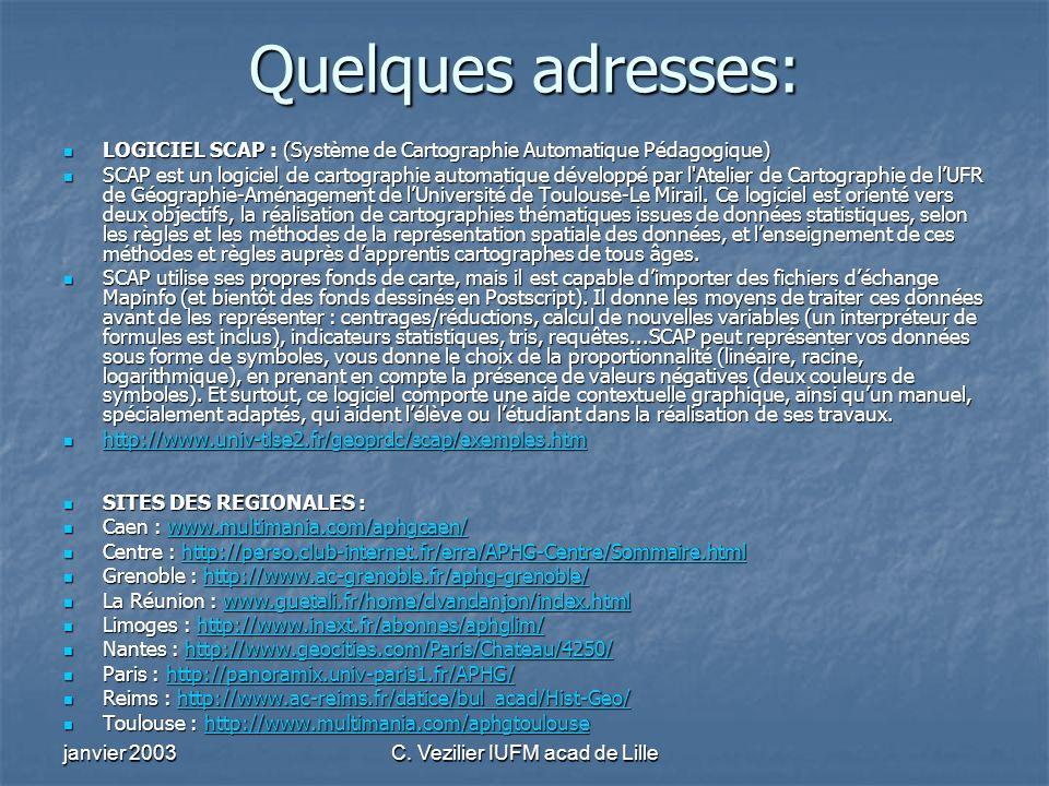 janvier 2003C. Vezilier IUFM acad de Lille Quelques adresses: LOGICIEL SCAP : (Système de Cartographie Automatique Pédagogique) LOGICIEL SCAP : (Systè