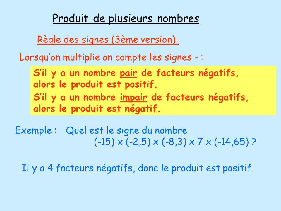 Produit de plusieurs nombres Règle des signes (3ème version): Lorsquon multiplie on compte les signes - : Sil y a un nombre pair de facteurs négatifs,