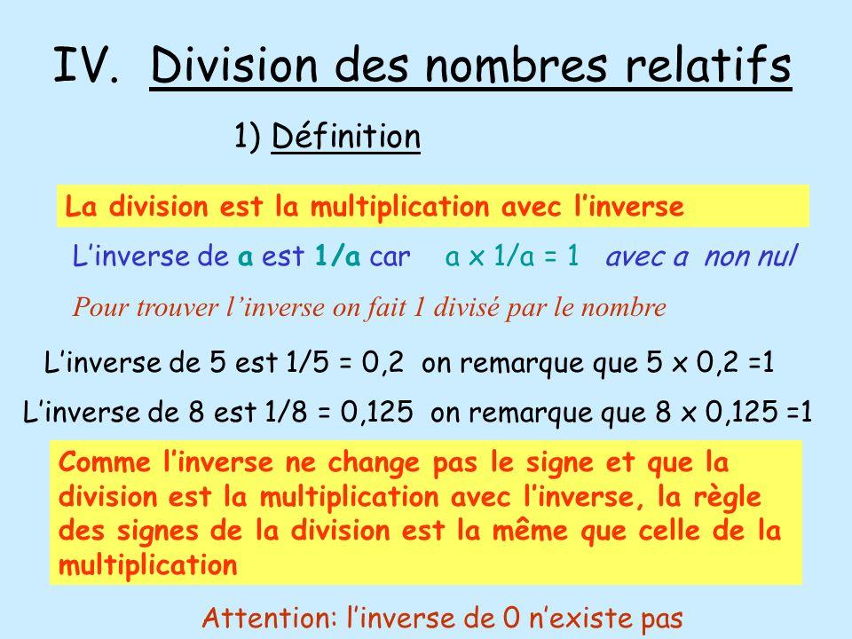 IV. Division des nombres relatifs 1) Définition La division est la multiplication avec linverse Linverse de a est 1/a car a x 1/a = 1 avec a non nul L