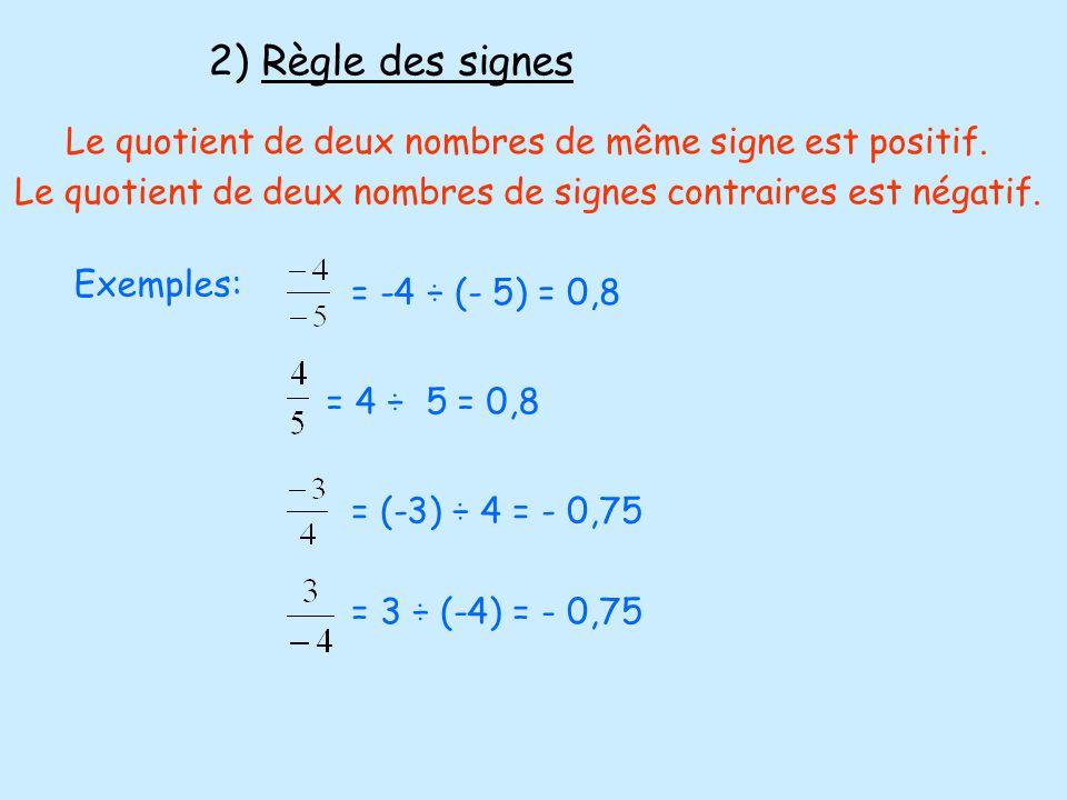 2) Règle des signes Le quotient de deux nombres de même signe est positif. Le quotient de deux nombres de signes contraires est négatif. Exemples: = -