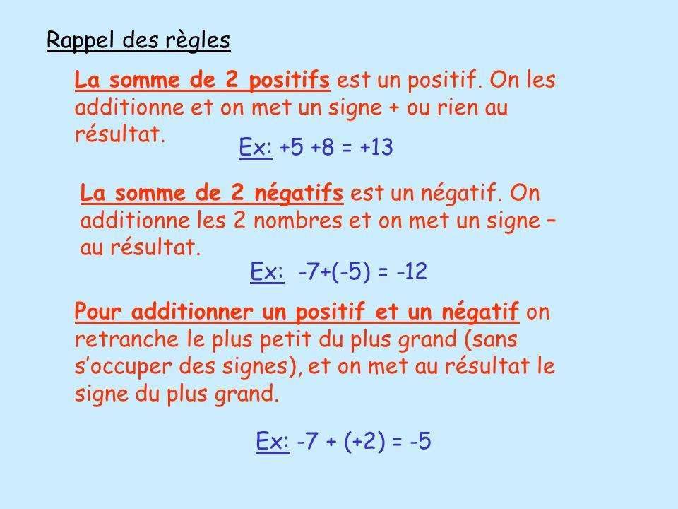 Ex :Effectuer les calculs suivants B = (2 - 8) + (-15 + 4)A = 5 + 18 - 14 + 3 - 9 A = 5 + 18 + 3 - 14 - 9 A = 26 - 23 A = 3 B = -6 + (-11) B= -6 – 11 B= -17 C= -15 – (7 - 18) + (14 - 16) C= -15 - (-11) + (-2) C= -15 + 11 - 2 C= 11 - 17 C= -6