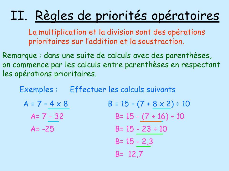 II. Règles de priorités opératoires Exemples : La multiplication et la division sont des opérations prioritaires sur laddition et la soustraction. Rem