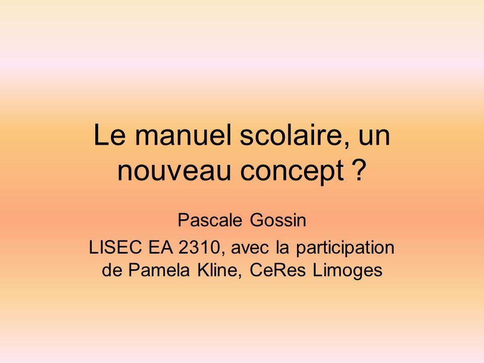 Le manuel scolaire, un nouveau concept ? Pascale Gossin LISEC EA 2310, avec la participation de Pamela Kline, CeRes Limoges