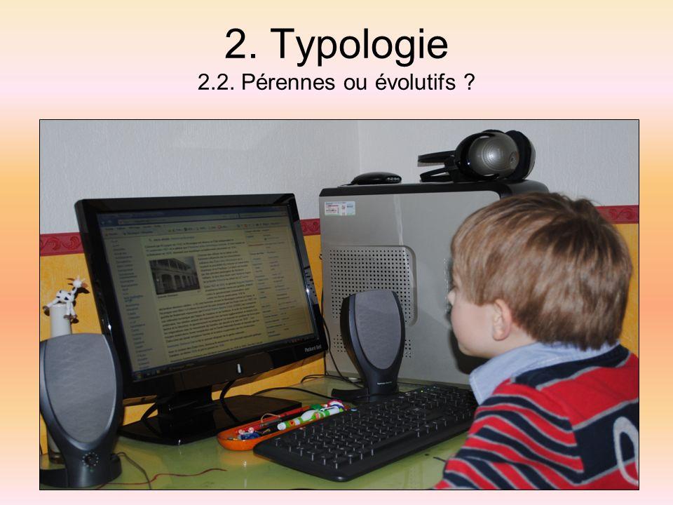 2. Typologie 2.2. Pérennes ou évolutifs ?