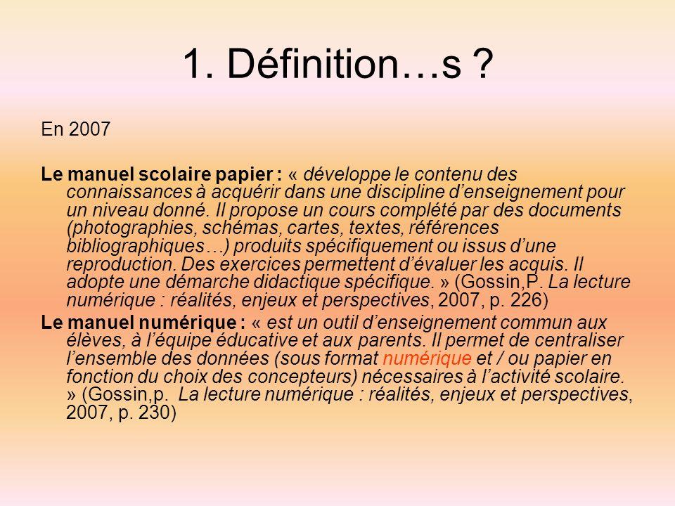 1. Définition…s ? En 2007 Le manuel scolaire papier : « développe le contenu des connaissances à acquérir dans une discipline denseignement pour un ni