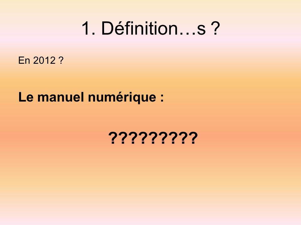 1. Définition…s ? En 2012 ? Le manuel numérique : ?????????