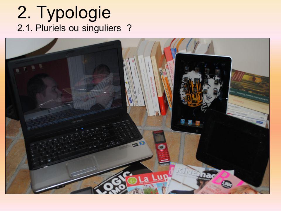 2. Typologie 2.1. Pluriels ou singuliers ?