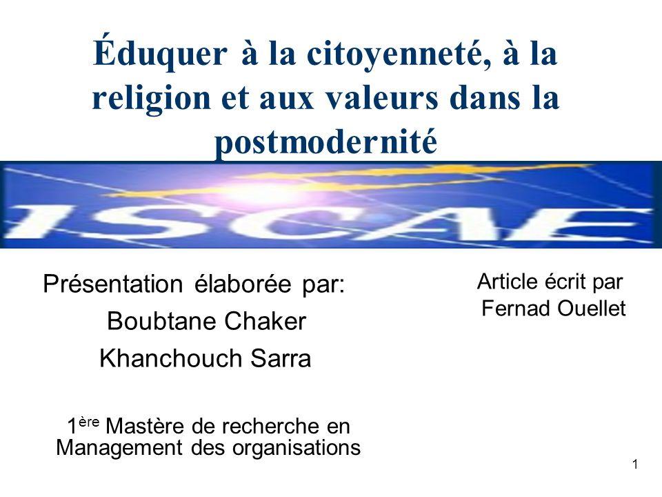 Éduquer à la citoyenneté, à la religion et aux valeurs dans la postmodernité Présentation élaborée par: Boubtane Chaker Khanchouch Sarra 1 ère Mastère