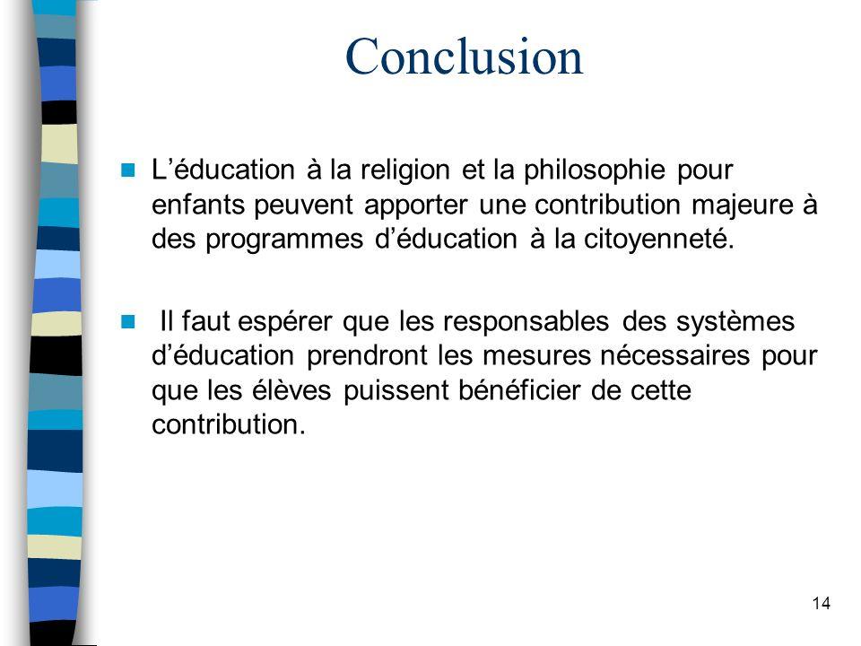 Conclusion Léducation à la religion et la philosophie pour enfants peuvent apporter une contribution majeure à des programmes déducation à la citoyenn
