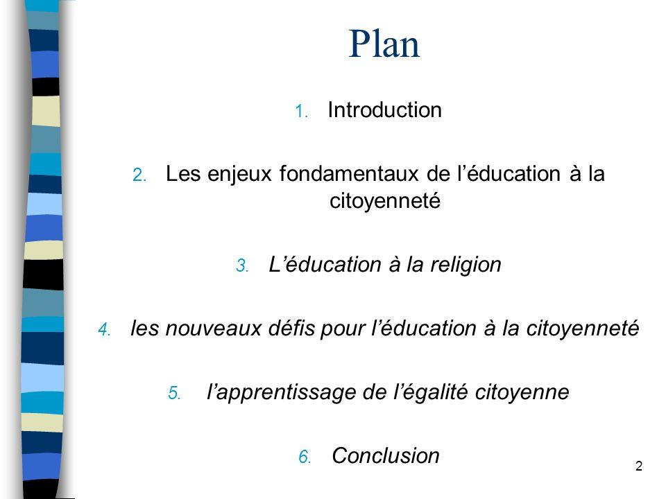Plan 1. Introduction 2. Les enjeux fondamentaux de léducation à la citoyenneté 3. Léducation à la religion 4. les nouveaux défis pour léducation à la